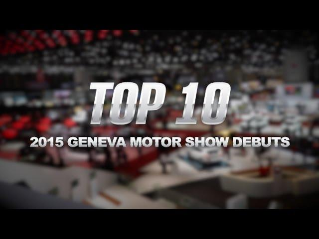 Top 10 Cars of the 2015 Geneva Motor Show